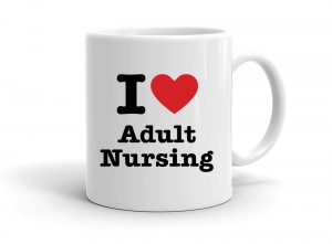"""I love Adult Nursing"" mug"